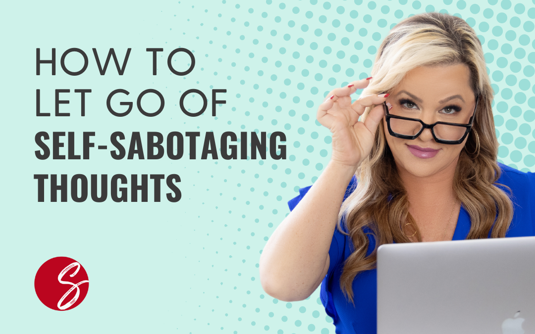 How to Let Go of Self-Sabotaging Thoughts